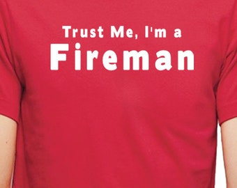 Trust Me I'm a FIREMAN MENS Tshirt Christmas Gift  Funny Tshirt cool Shirt Firefighter T Shirts Holiday Gift
