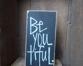 Be You Tiful/ distressed/ hand painted /wood sign/ refurbished farm wood - CrookedCoopFarm