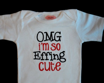 Baby Boy Clothes Baby Girl Clothes Funny Baby Gift OMG I'm so Effing Cute Newborn Baby to Toddler Clothes