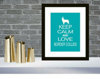 Border Collie Print- Keep Calm and Love Border Collies, Wall Decor
