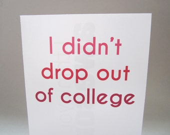 """Funny Card, Card for Mom, Mother's Day Card - """"Didn't Drop Out"""""""