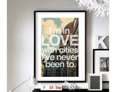 Travel Quotes ('I'm in love with cities I've never been to.') - Art Print