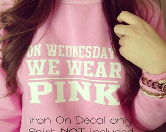 On Wednesdays We Wear Pink - Mean Girls Movie Inspired Iron On Decal - Mean Girls Sticker - Mean Girls shirt