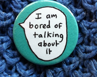 I am bored of talking about it - badge button.