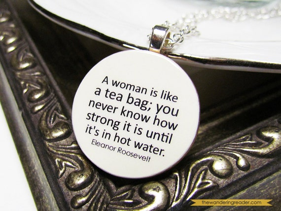 """Woman Like Tea Bag Quote: Items Similar To Eleanor Roosevelt """"A Woman Is Like A Tea"""