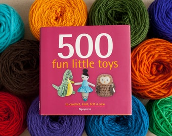 Pattern Book - 500 Fun Little Toys - Craft Book - Knit - Crochet - Sewn - Needle Felt - Patterns - DIY