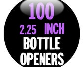 """100 Custom 2.25"""" round BOTTLE OPENER KEYCHAINS - create with our Deisgn-O-Matic"""