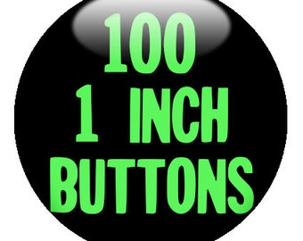 100 CUSTOM 1 inch PINBACK BUTTONS - create with the Portland Button Works Design-O-Matic
