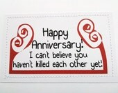 Funny anniversary card. I can't believe you haven't killed each other yet.