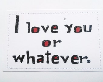Smart ass love card. I love you or whatever.