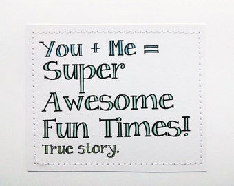 Sweet best friend card. You plus me equals super awesome fun times. True story.