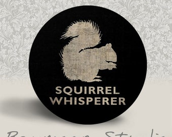 Squirrel Whisperer - PINBACK BUTTON or MAGNET - 1.25 inch round