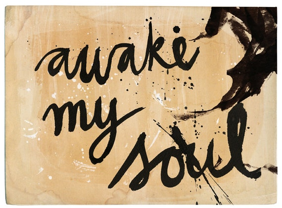 SALE Awake My Soul archival quality Wall art print by Paula Mills for Sweet William typography