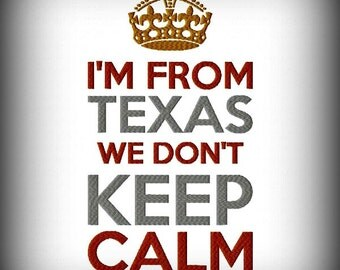 I'm From Texas We Don't Keep Calm Machine Embroidery Design