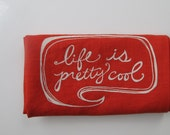 Tea Towel - Life is Pretty Cool - Choose your fabric and ink color