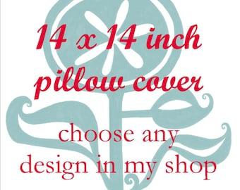 Pillow Cover - Cushion Cover - 14 x 14  inches - Choose Any Design in my Shop - Choose your fabric and ink color - Accent Pillow