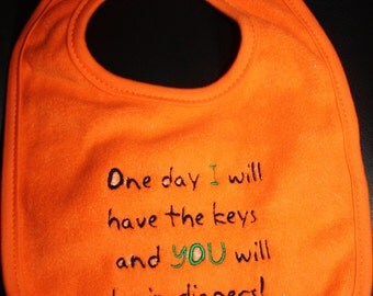 Embroidered Bib for Baby-One Day I will have the keys and You will be in diapers