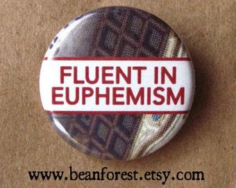 fluent in euphemism - pinback button badge