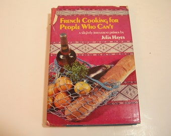 French Cooking For People Who Can't By Julia Hayes Vintage Cookbook