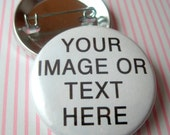 One (1) Custom Pinback Button/Magnet/Key Chain (Create your own) 1.5 inch (38mm)