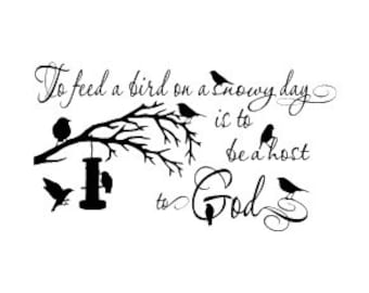 To Feed A Bird on a Snowy Day is to be a host to God Vinyl wall decal