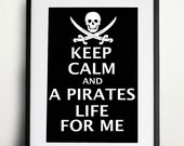 Digital Download - Keep Calm and A Pirates Life For Me - 8 x 10 inch print - Pirates of the Caribbean