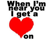 Funny Card - When I'm near you I get a Heart On - funny valentine card Joke Valentine Pun card