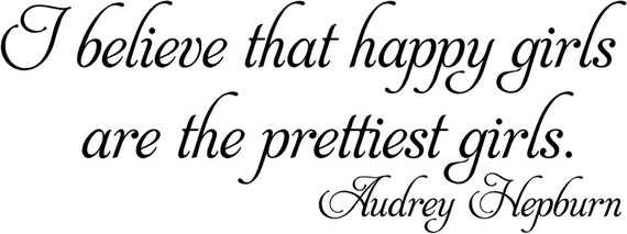 AUDREY HEPBURN I believe that the happy girls 24x9 Vinyl Decor Wall Lettering Words Quotes Decal Art Custom