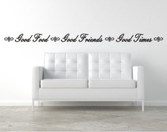 Good Food - Good Friends - Good Times Vinyl Wall Decal - Kitchen Wall Decal Quote - Good Food, Good Friends, Good Times Vinyl Wall Decal