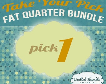 Take Your Pick - Fat Quarter Bundle - Pick 1 Fat Quarter