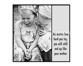 Magnet - No matter how hard you try, you will still end up like your mother - Crying Child Sister Friend Daughter Vintage Retro Gift