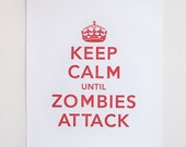 Keep Calm Until Zombies Attack - Letterpress Poster