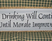 SALE 30% OFF   The drinking will continue until morale improves, primitive wood sign, man cave, Bar,