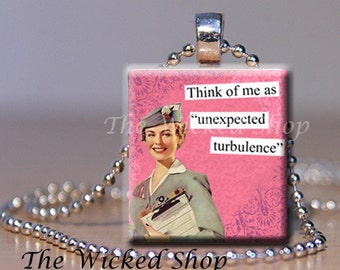Scrabble Tile Pendant -Think of Me as Unexpected Turbulence - Airline - Flight Attendant   Free Silver Plated Ball Chain (BRAZEN)