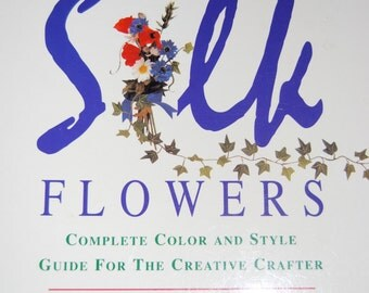 "Book ""Silk Flowers""  Complete Color and Style Guide For The Creative Crafter  by Judith Blacklock"