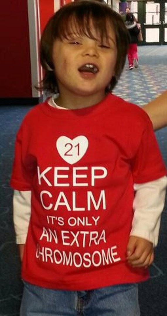 Keep Calm It's Only An Extra Chromosome Down's