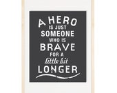 A Hero Is Just Someone Who Is Brave Inspirational Quote 8x10 Art Print
