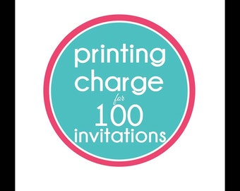 Printing Charge for 100 Invitations - Includes Envelopes - YOUR CHOICE of Invitation