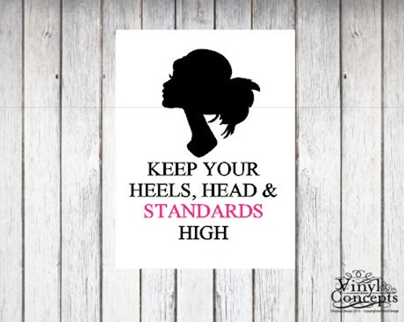 Keep your heels head and standards high - Vinyl Wall Art