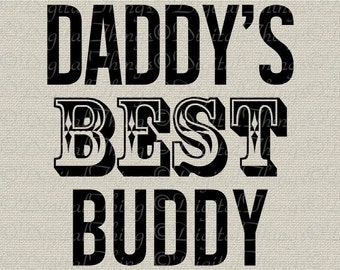 Father's Day Dad Daddy's Best Buddy Nursery Decor Art Printable Digital Download for Iron on Transfer Fabric Pillows Tea Towels DT1454