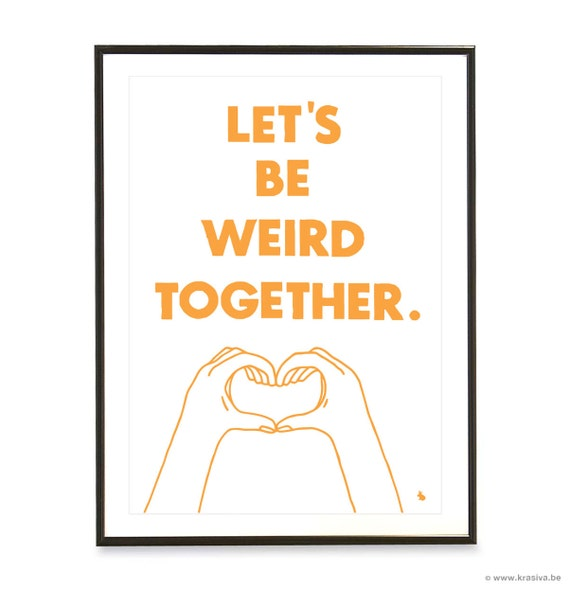 Orange typography love quote poster heart hands pop art poster print - Let's be weird together - A3