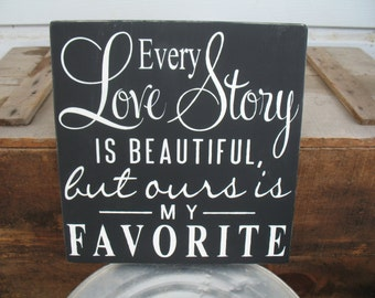 Every Love Story is Beautiful But Ours is My Favorite - Love Sign - Wedding Anniversary Valentines Gift - Love Story