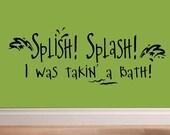 wall decal - Splish splash I was taking a bath - BA003 bathroom quote