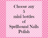 Pick Any 5 Mini Bottles (5ml) Spellbound Nails Nail Polish