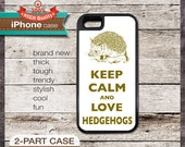 Keep Calm And Love Hedgehogs - iPhone 6, 6+, 5 5S, 5C, 4 4S, Samsung Galaxy S3, S4