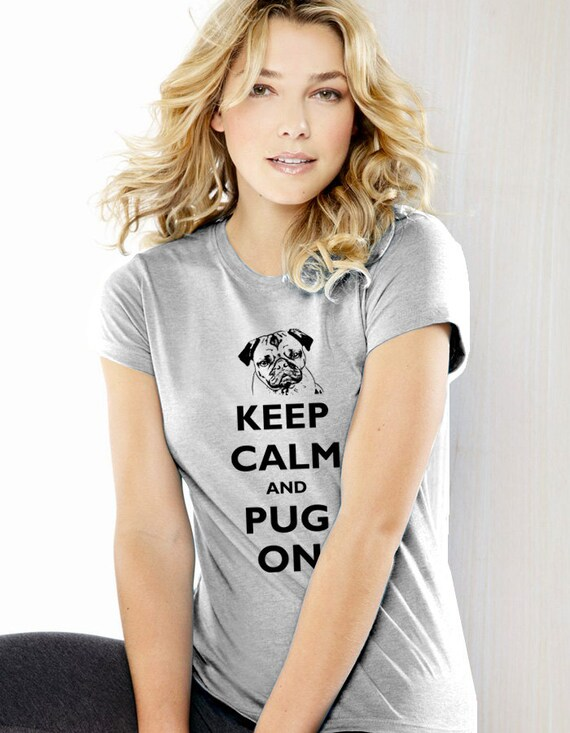 Keep Calm and Pug On T-Shirt - Soft Cotton T Shirts for Women, Men/Unisex, Kids