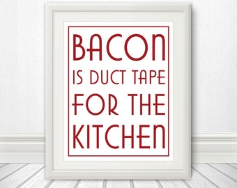 Bacon is Duct Tape for the Kitchen, Bacon Sign, Bacon Art, Kitchen Sign, Kitchen Print, Bacon Print - 11x14