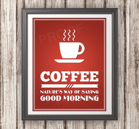 Coffee: Natures Way of Saying Good Morning - Coffee Print - Coffee Art - Coffee Typography 11x14