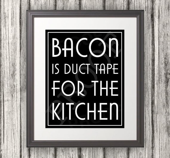 Bacon is Duct Tape for the Kitchen, Kitchen Sign, Kitchen Print, Bacon Sign, Kitchen Print, 6 Sizes