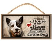 "A House is not a Home without an Australian Cattle Dog 10"" x 5"" Wooden Sign v2"